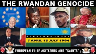 "🇷🇼 1994 The Rwanda Genocide: European Elite Agitators and ""Saviours"""