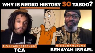 BENAYAH ISRAEL (HIDDEN HEBREWS) WHY IS NEGRO HISTORY SO TABOO?