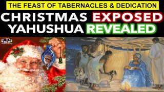 CHRISTMAS EXPOSED YAHUSHUA REVEALED (FEAST OF TABERNACLES & DEDICATION)
