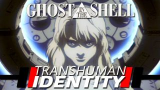 Ghost In The Shell – Transhuman Identity – CRAMMED!