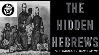 "HIDDEN HEBREWS: ""THE DARK AGES BANISHMENT"" #LESTWEFORGET 🌹"