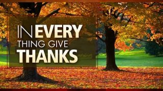 In Everything Give Thanks, For Tomorrow Is Not Promised