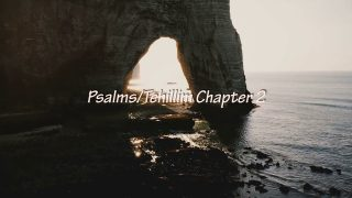 Meditation Scripture Reading – PSALMS/Tehillim 2