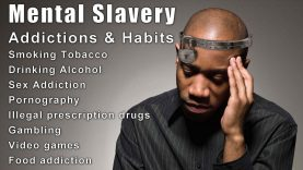 Mental Slavery, Addictions, and Habits