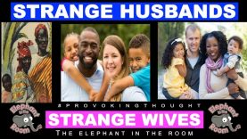 PART 2/4 STRANGE HUSBANDS STRANGE WIVES INTERACIAL MARRIAGE | THE