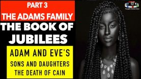 PART 3/6 THE ADAM'S FAMILY SONS AND DAUGHTERS OF ADAM