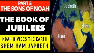 PART 5/6 THE SONS OF NOAH – THE EARTH DIVIDED