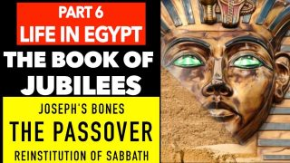 PART 6/6 – LIFE IN EGYPT: JOSEPH'S BONES, THE PASSOVER,