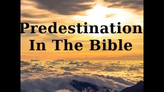 Predestination 1: A biblical doctrine