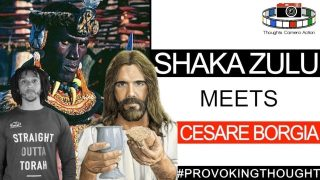 "SHAKA ZULU MEETS ""JESUS CHRIST"" CESARE BORGIA AND HIS 'TRIBESMEN'"