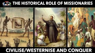 THE HISTORICAL ROLE OF MISSIONARIES – CIVILISE AND CONQUER