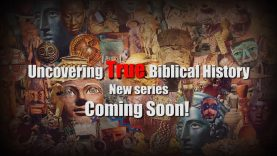 Uncovering True Biblical History: New Series coming Soon!