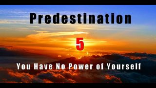 You Have No Power of Yourself – Predestination Series Part