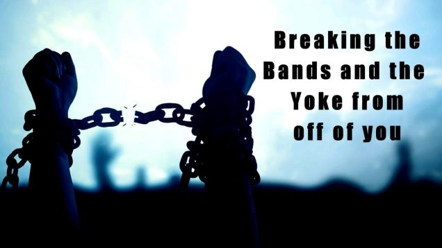 Breaking The Bands And The Yoke From Off You