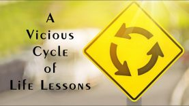 A Vicious Cycle of Life Lessons