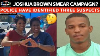 🇺🇸JOSHUA BROWN SMEAR CAMPAIGN? POLICE HAVE IDENTIFIED THREE SUSPECTS 🤔