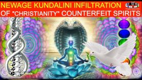 KUNDALINI INFILTRATION OF CHRISTIANITY COUNTERFEIT SPIRITS