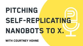 Pitching self-replicating nanobots to X | Courtney Hohne, Pioneer Podcast