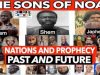 SONS OF NOAH FAMILY: NATIONS AND PROPHECY PAST AND FUTURE