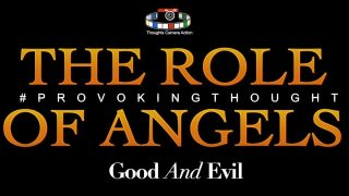 THE ROLE OF ANGELS GOOD AND EVIL