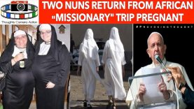 "🇮🇹 Two Nuns Return From African ""Missionary"" Trip Pregnant"