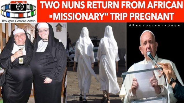 """🇮🇹 Two Nuns Return From African """"Missionary"""" Trip Pregnant"""