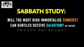 Will The Most High immortalise sin? Can gentiles receive salvation?