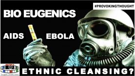 BIO EUGENICS: EBOLA & AIDS ETHNIC CLEANSING? #PROVOKINGTHOUGHT
