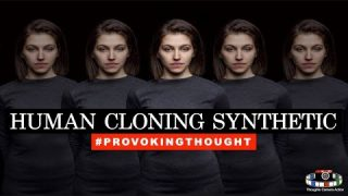 HUMAN CLONING SYNTHETIC IS HAPPENING?