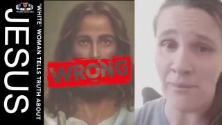 'WHITE' WOMAN TELLS THE TRUTH ABOUT JESUS