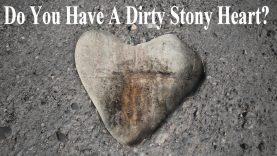 A Dirty Heart needs Cleansing, A Stony Heart needs softening