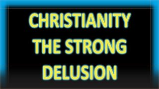 Dismantling the Strong Delusion of Christianity a Weapon of Mass