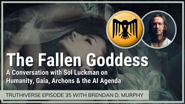 The Fallen Goddess – Sol Luckman on Humanity, Gaia, Archons