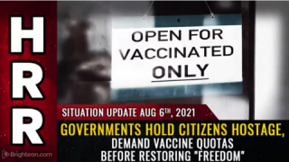 """SITUATION UPDATE: GOVERNMENTS HOLD CITIZENS HOSTAGE, DEMAND VACCINE QUOTAS BEFORE RESTORING """"FREEDOM"""""""